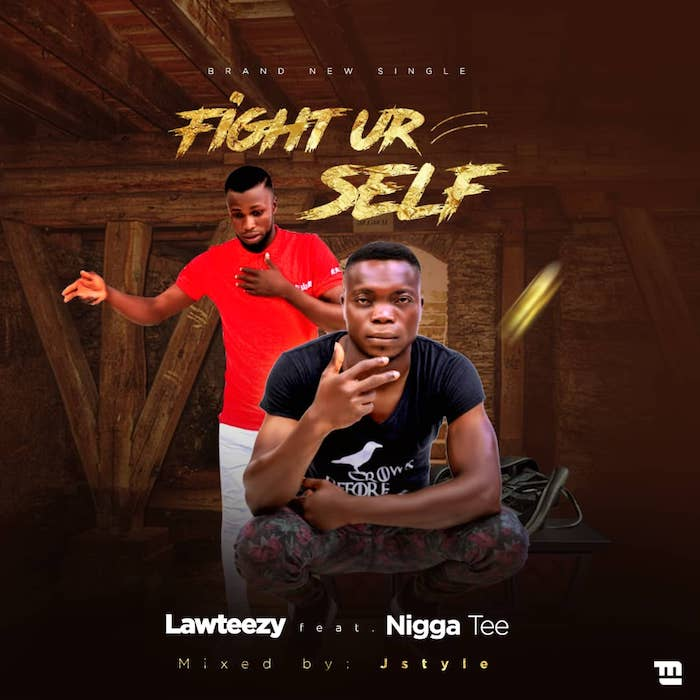 [Music] Lawteezy x Nigga Tee – Fight Ur Self   Mp3 Fight-10