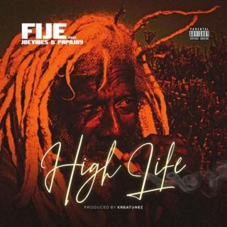 [Music] Fije – High Life Ft. Joevibes & Papajay | Mp3 Fije10