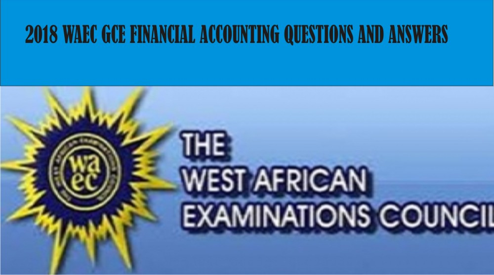 2018 Waec Gce Financial Accounting  Objective and Essay Questions and Answers | Waec Gce Expo Financ11