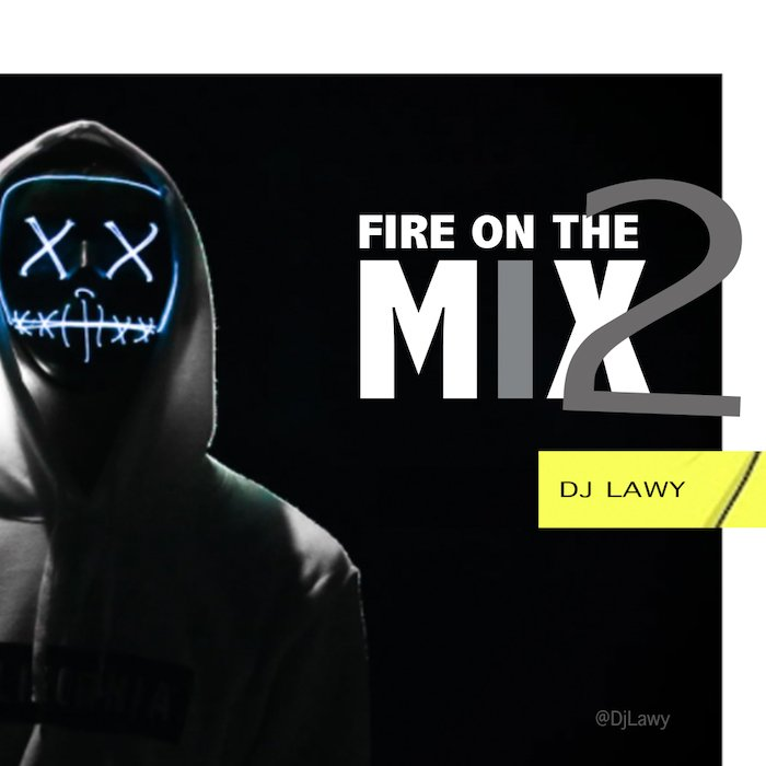 [Mixtape] DJ Lawy – Fire On The Mix 2 | Mp3 Fire-o10