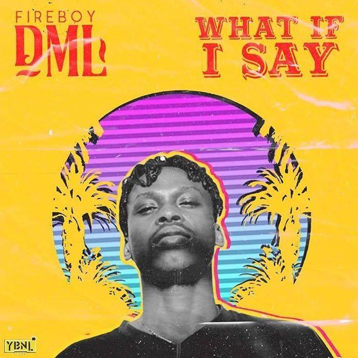 Fireboy DML – What If I Say | 9Jatechs Music Mp3 Firebo10