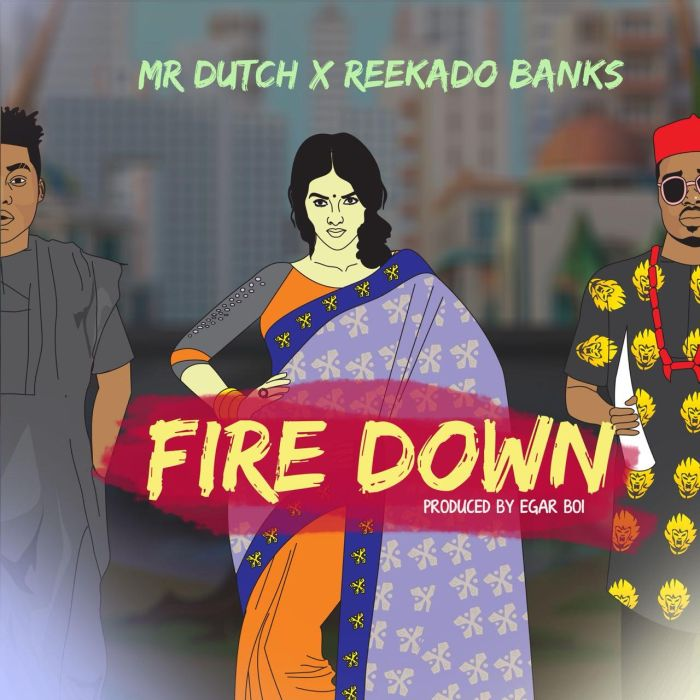 [Download Music and  Video] Mr Dutch X Reekado Banks – Fire Down Firedo10