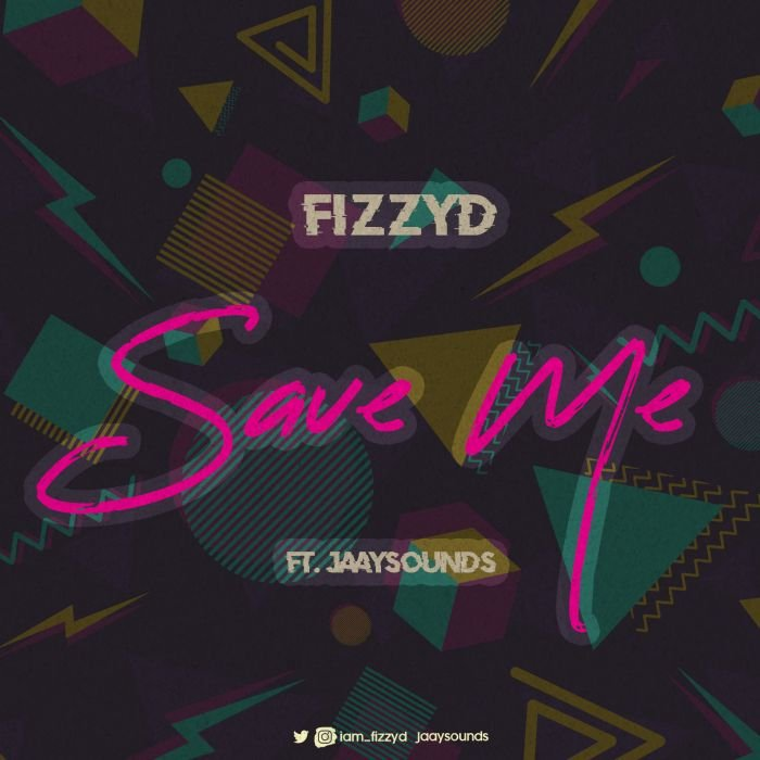 """[Music] FizzyD – """"Save Me"""" Ft. Jaaysounds 