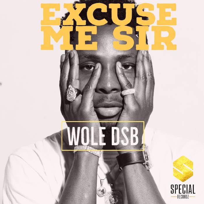 [Music] Wole DSB – Excuse Me Sir | Mp3 Flyerm10