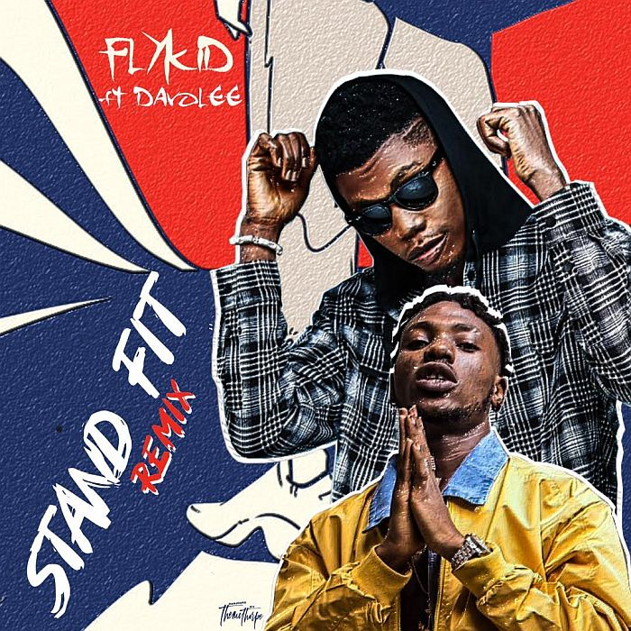 "[Music] Flykid – ""Stand Fit (Remix)"" Ft. Davolee 