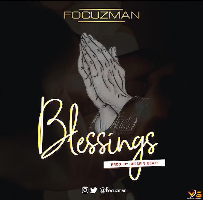 [Music] Focuzman – Blessings   Mp3 Focuz10