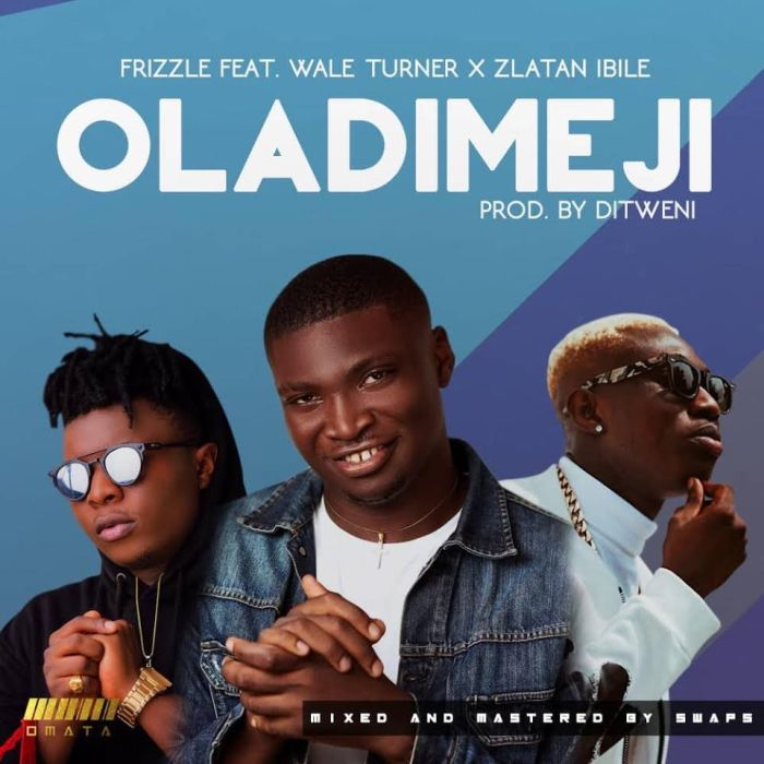 [Download Music] Frizzle Ft. Wale Turner x Zlatan Ibile – Oladimeji Frizzl10