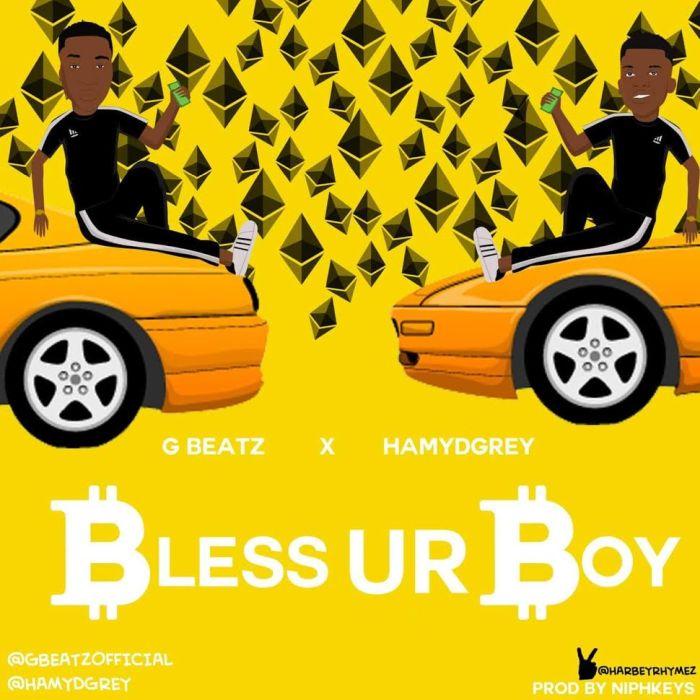 [Download Music] G-Beatz Ft. Hamydgrey – Bless Ur Boy G-beat10