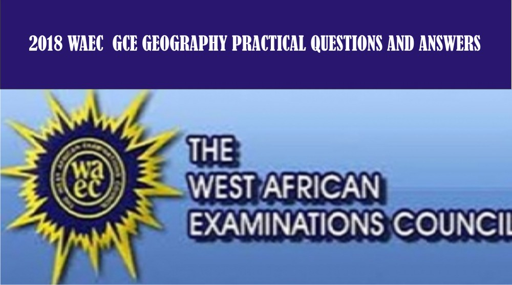 2018 Waec Gce Physical and Practical Geography Questions and Answers | Waec Gce Expo  Geogra10