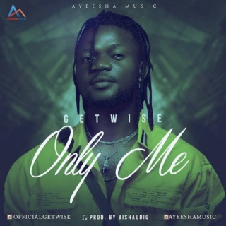 [Music] GetWise – Only Me | Mp3 Getwis10