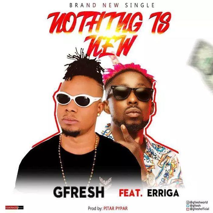 "GFresh – ""Nothing Is New"" Ft. Erigga | 9Jatechs Music Mp3  Gfresh10"