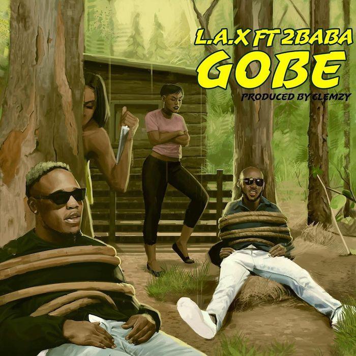 "[Music] LAX – ""Gobe"" Ft. 2Baba | Mp3 Gobe-a10"