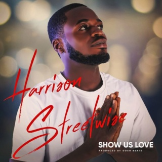 [Music] Harrison Streetwise – Show Us Love | Mp3 Harris10