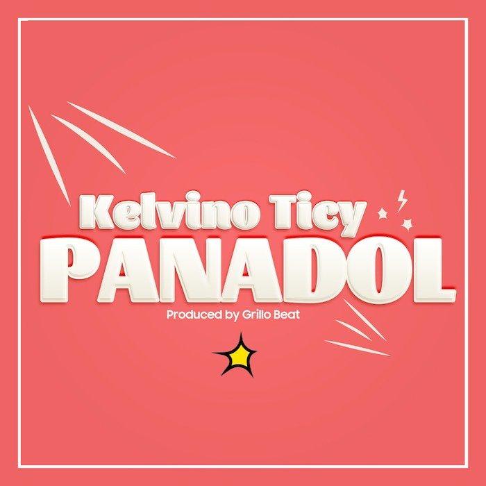 [Music] Kelvino Ticy – Panadol | Mp3 Hhh10