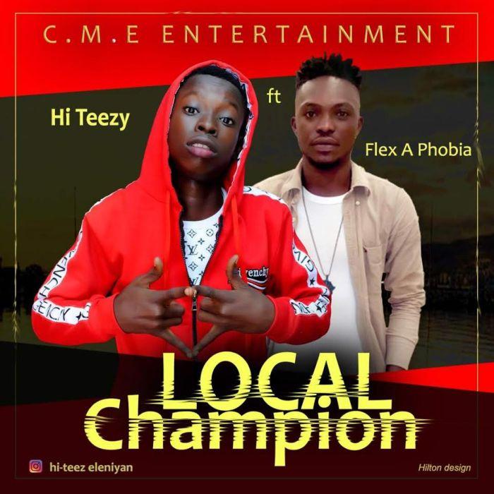 [Download Music] Hi Teezy Ft. Flex A Phobia – Local Champion Hi-tee10