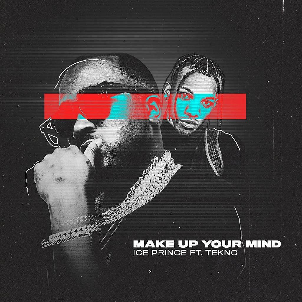 [Music] Ice Prince – Make Up Your Mind ft. Tekno | Download Mp3 Icepri10