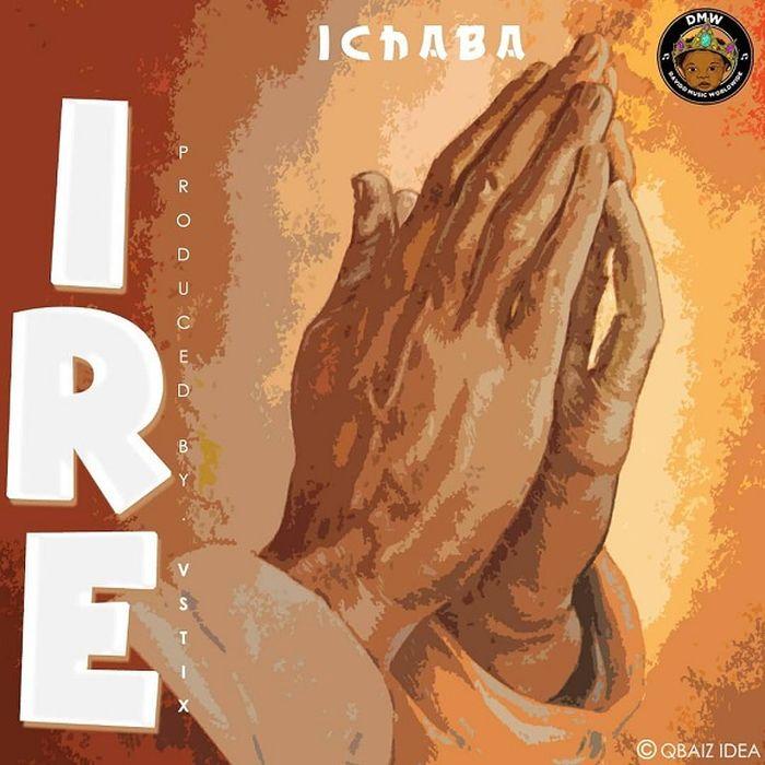 [Music] Ichaba – Ire | Mp3 Ichaba13