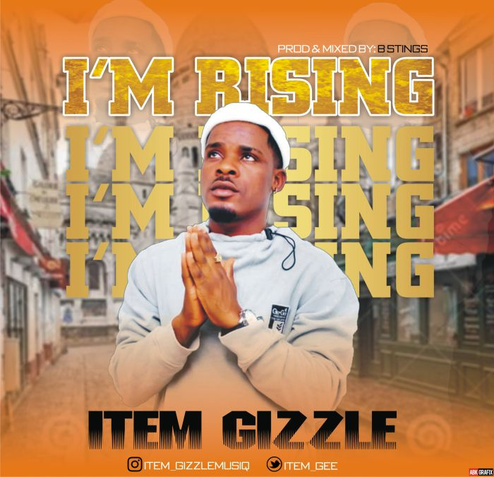 [Music] Item Gizzle – I'm Rising | Mp3 Im-ris10