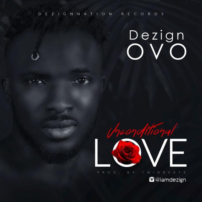 [Download Music] Dezign OVO – Unconditional Love Image111