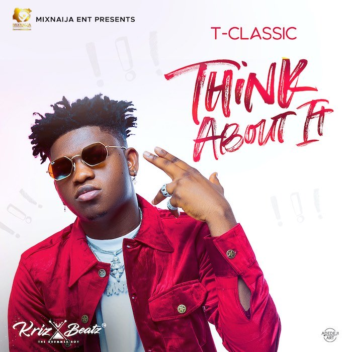 [Music] T-Classic – Think About It | Mp3 Image132