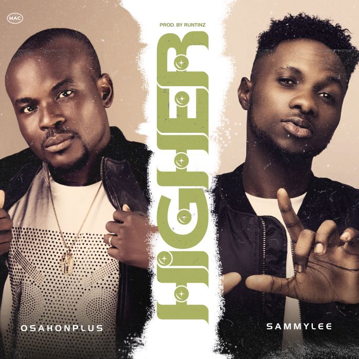 [Download Music and Video] OsahonPlus Ft. Sammylee – Higher Image_12