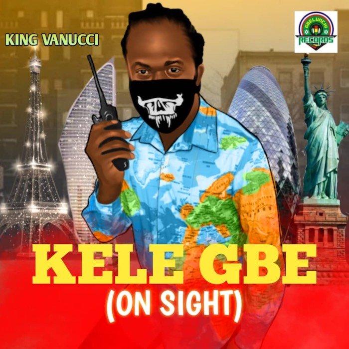 [Music] King Vanucci – Kele Gbe (On Sight) | Mp3 Image_14