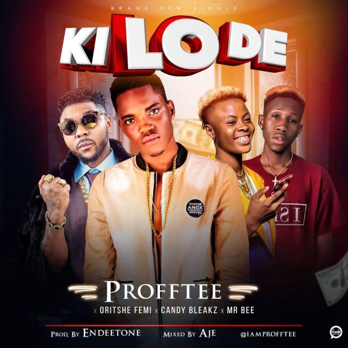 [Download Music] Profftee x Oritse Femi x Candybleakz x Mr Bee – Kilode Img-2038