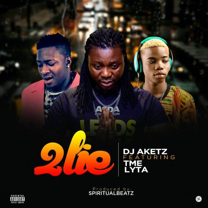 [Download Music] DJ Aketz Ft. TME & Lyta – 2 Lie Img-2053