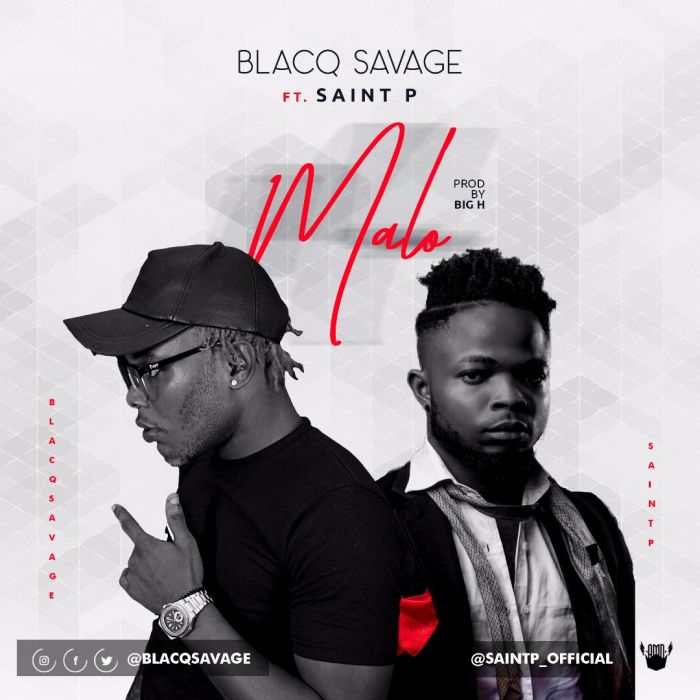 [Download Music] Blacq Savage Ft. Saint P – Malo (Prod. By Big H) Img-2073
