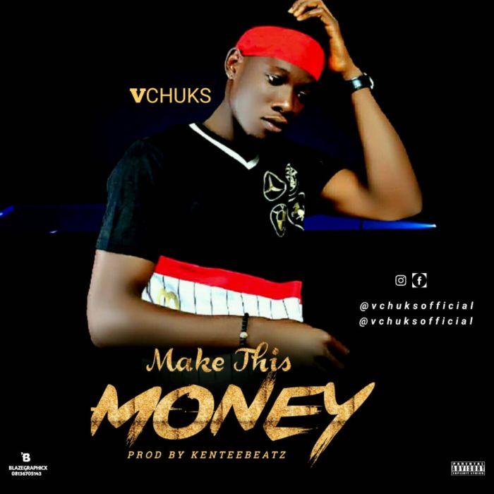 [Download Music] VChuks – Make This Money Img-2082