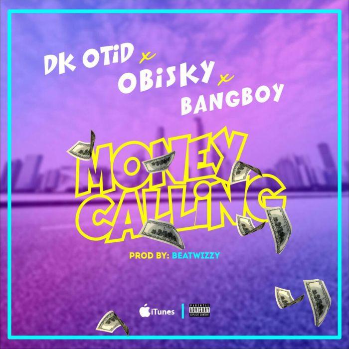 [Download Music] DK Otid x Obisky x Bangboy – Money Calling Img-2119