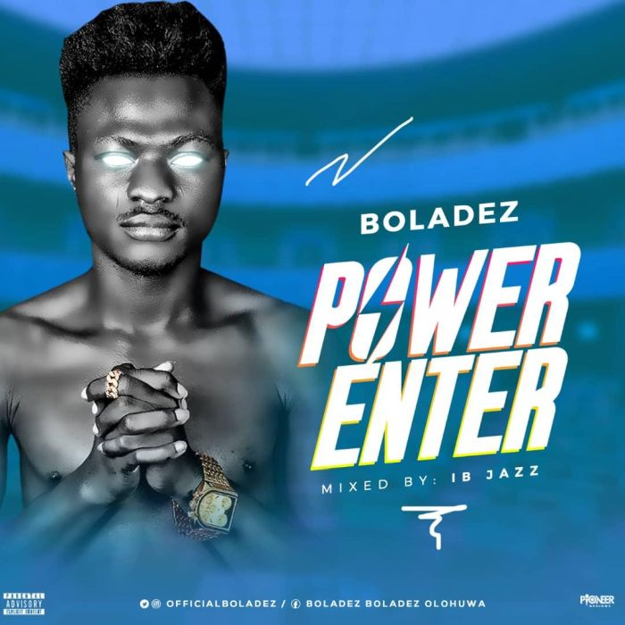 [Download Music] Boladez – Power Enter Img-2122