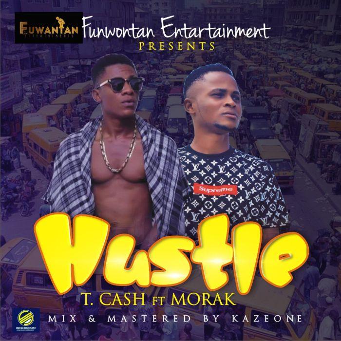 [Download Music] T.Cash Ft. Morak – Hustle Img-2136