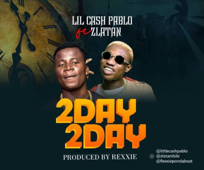 [Download Music] Lil Cash Pablo Ft. Zlatan Ibile – 2day 2day Img-2142