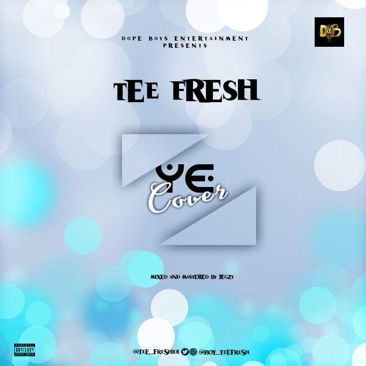 [Download Music] Tee Fresh – Ye Cover Img-2145