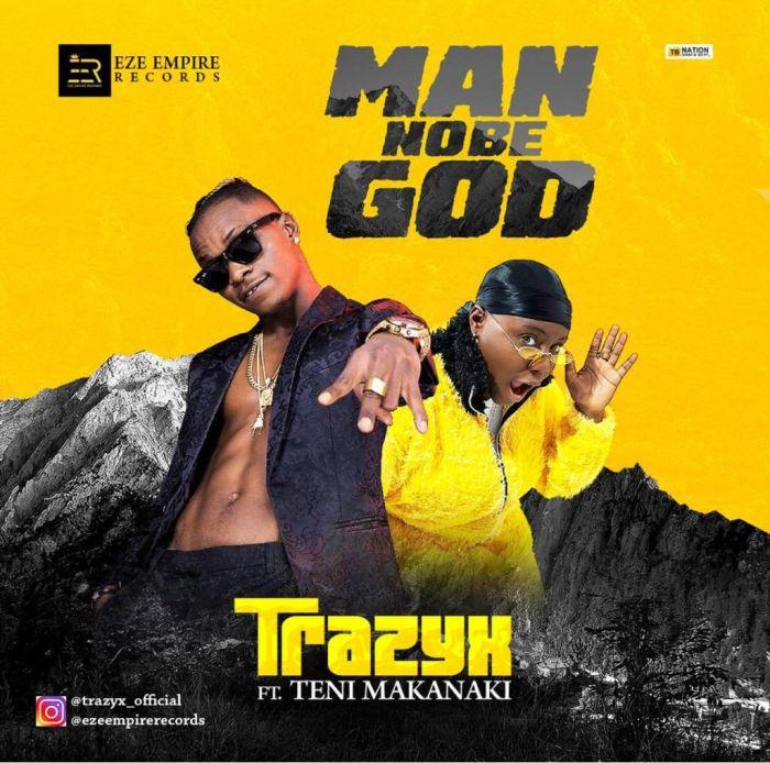 Trazyx Ft. Teni – Man No be God | 9Jatechs Music Mp3 Img-2181