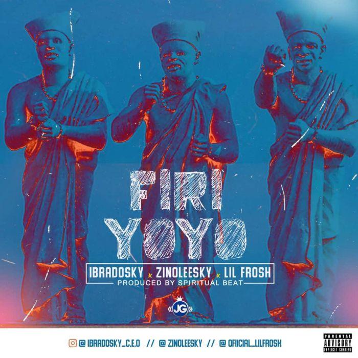 Zinoleesky x Ibradosky x Lil Frosh – Firi Yoyo | 9Jatechs Music Mp3 Img-2184
