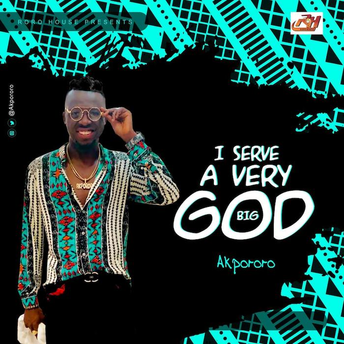 [Music] Akpororo – I Serve A Very Big God   Mp3 Img-2275