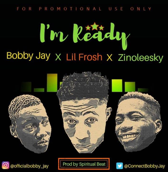 "[Music] Bobby Jay – ""Ready"" Ft. Zinoleesky x Lil Frosh 