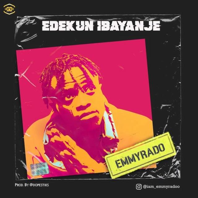 [Music] Emmyrado – Edekun Ibayanje | Mp3 Img-2345