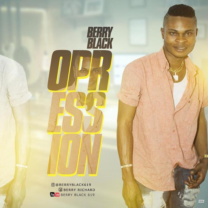 [Music] Berry Black – Oppression   Mp3 Img-2353