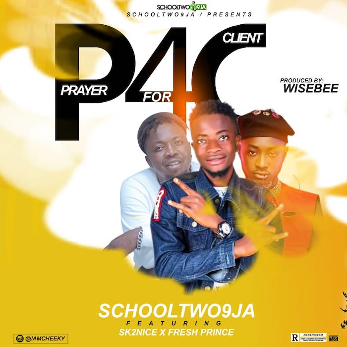 "[Music] Schooltwo9ja – ""Pray For Client (P4C)"" Ft. Sk2nice x Fresh Prince 