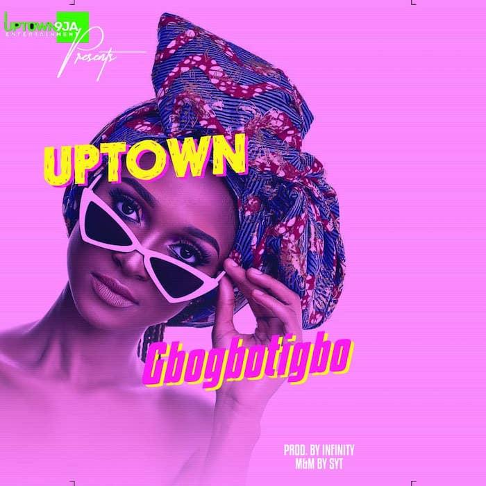 [Music] Uptown – Gbogbotigbo | Mp3 Img-2367