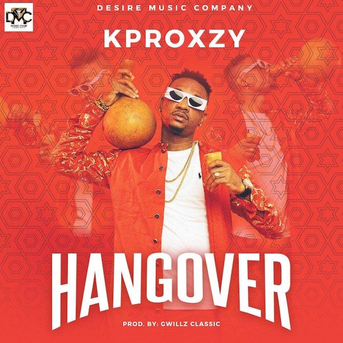 [Music] Kproxzy – Hangover | Mp3 Img-2400