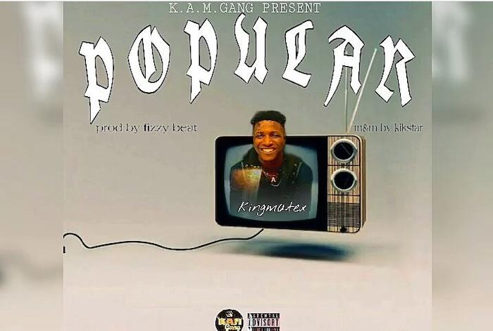 [Music] Kingmatex – Popular | Mp3 Img-2412