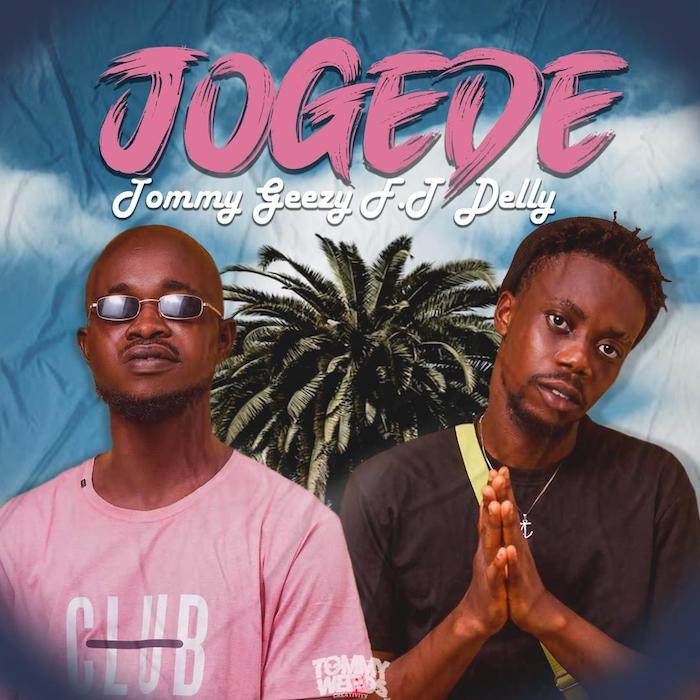 """[Music] Tommy Geezy – """"Jogede"""" Ft. Delly   Mp3 Img-2422"""