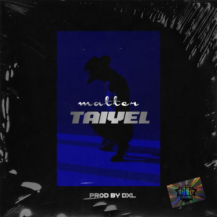 [Music] Taiyel – Matter | Mp3 Img-2465