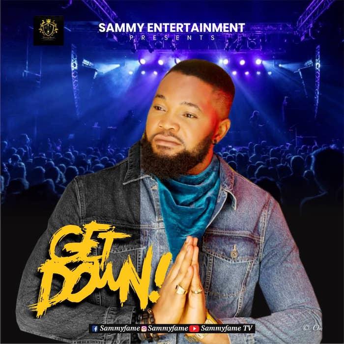 [Music] Sammy Fame – Get Down | Mp3 Img-2477