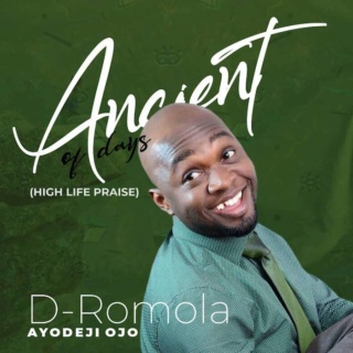 [Music] D-Romola – Ancient Of Days | Mp3 Img-2500