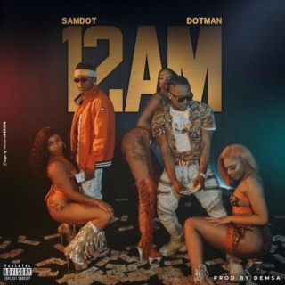 [Music & Video] Samdot – '12AM' Ft. Dotman | Mp3 Img-2515